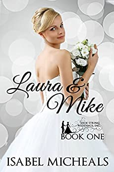 Laura & Mike (Shoe String Weddings, Inc. Book 1) by [Micheals, Isabel]
