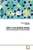 Islam und Soziale Arbeit: Transnationale Aspekte zur Sozialen Arbeit (German Edition)
