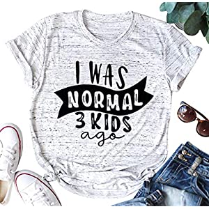 I was Normal Three Kids Ago Tshirt Women Funny Mom Shirts with Sayings Short Sleeve Shirt Casual Mama Life Tee Tops Gray