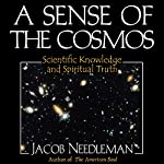 A Sense of the Cosmos: Scientific Knowledge and Spiritual Truth | Jacob Needleman