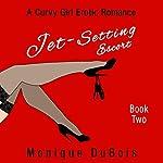 Jet-Setting Escort: Book 2: A Curvy Girl Erotic Romance | Monique DuBois