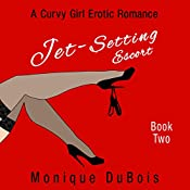 Jet-Setting Escort: Book 2: A Curvy Girl Erotic Romance | Monique DuBois