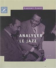 Analyser le Jazz par Laurent Cugny