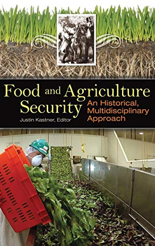 Food and Agriculture Security: An Historical, Multidisciplinary Approach (Praeger Security International)