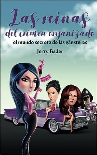 Las reinas del crimen organizado, el mundo secreto de las gánsteres (Spanish Edition): Jerry Bader, Marina García Rodríguez: 9781507190395: Amazon.com: ...