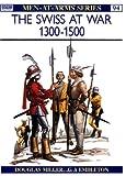 The Swiss at War 1300-1500, Douglas Miller, 0850453348