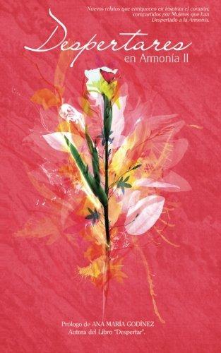 Despertares En Armonia II, Mas Despertares de Mujeres Que Inspiran El Corazon y Superan La Razon: Mas Relatos Que Enriquecen En Inspiran El Corazon, ... Por Mujeres Que Han Despertado a la Armonia