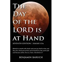 The Day of the LORD is at Hand: 7th Edition - Behold, he cometh with clouds: and every eye shall see him, and they also which pierced him: and all kindred's of the earth shall wail because of him.