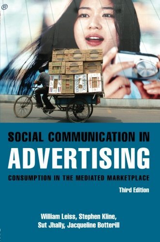 Social Communication in Advertising: Consumption in the Mediated Marketplace, by William Leiss, Stephen Kline, Sut Jhally, Jackie Botteril