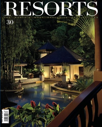 Resorts 30: The World's Most Exclusive Destinations (Resorts Magazine)