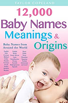Baby Names: 12, 000+ Baby Name Meanings & Origins - Kindle ...