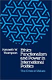 Ethics, Functionalism, and Power in International Politics, Kenneth W. Thompson, 0807125008