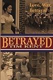 Betrayed, Tim Kent, 193461081X