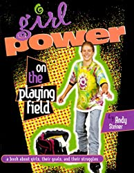 Girl Power on the Playing Field: A Book About Girls, Their Goals, and Their Struggles (Girl Power Series)