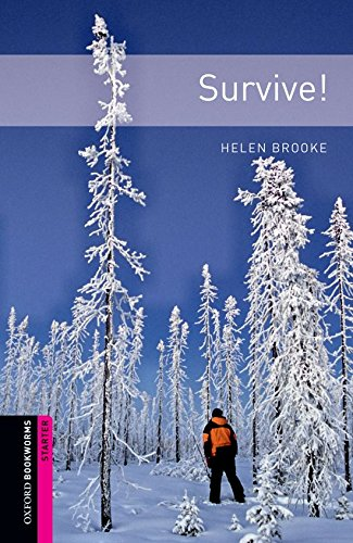 Oxford Bookworms Library: Survive!: Starter: 250-Word Vocabulary (Oxford Bookworms Library, Human Interest)