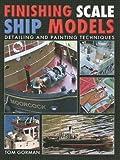 Finishing Scale Ship Models, Tom Gorman, 1591142733