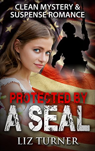 Mystery and Suspense - Protected by a SEAL: (Clean Navy SEAL Military Romance)