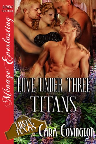 - Love Under Three Titans [Lusty, Texas 8] (Siren Publishing Menage Everlasting) (The Lusty, Texas Series Book 10)