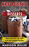 KETOGENIC DIET: Desserts: Quick and Easy Low Carb Keto Diet Dessert Recipes (Ketogenic Cooking Book 5)