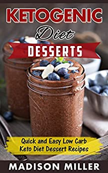 Amazon.com: KETOGENIC DIET: Desserts: Quick and Easy Low