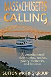 img - for Massachusetts Calling: A compilation of short stories, recipes, poetry, memories, and histories book / textbook / text book