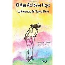 El Maiz Azul De Los Hopis: La Resiembra del Planeta Tierra (Spanish Edition)