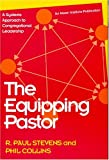 The Equipping Pastor : A Systems Approach to Congregational Leadership, Stevens, R. Paul and Collins, Phil, 1566991080