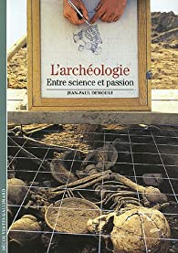 L'archéologie. Entre science et passion par Jean-Paul Demoule