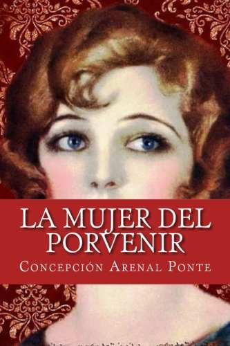 La mujer del porvenir (Spanish Edition) [Concepcion Arenal Ponte] (Tapa Blanda)