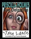 Priscilla Holmes, Ace Detective, John Lance, 0984070877