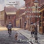 A Dublin Student Doctor: An Irish Country Novel | Patrick Taylor