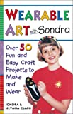 img - for Wearable Art With Sondra : Over 75 Fun and Easy Craft Projects to Make and Wear book / textbook / text book