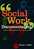 Social Work Documentation : A Guide to Strengthening Your Case Recording, Sidell, Nancy, 0871014041