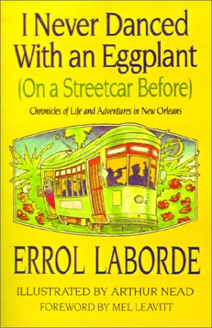 Download I Never Danced With an Eggplant (On a Streetcar Before): Chronicles Of Life And Adventures In New Orleans PDF