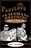 The Fabulous Vaughan Brothers, James Dickerson, 1589791169