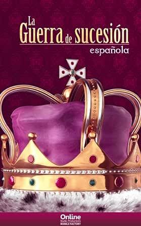 La Guerra de Sucesión Española eBook: OnLine Studio Productions: Amazon.es: Tienda Kindle
