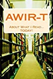 A.W.I.R-T: About What I Read...TODAY! (The 4-T Journal Series) (Volume 2)