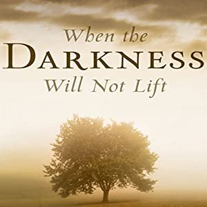 When the Darkness Will Not Lift Audiobook