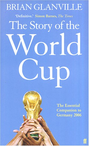 The Story of the World Cup: The Essential Companion to Germany 2006