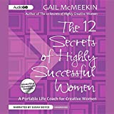 12 Secrets of Highly Successful Women: A Portable Life Coach for Creative Women