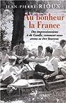 Au bonheur la France. Des impressionnistes à de Gaulle, comment nous avons su être heureux par Rioux