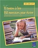 15 textes à lire, 150 exercices pour écrire : CM1, CM2, 6e