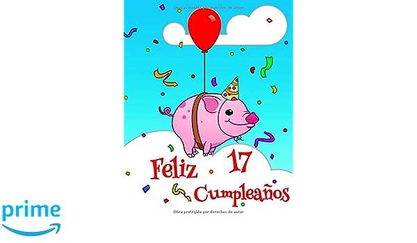 Feliz 17 Cumpleaños: Lindo Cerdo Diseñado Libro de ...