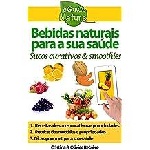 Bebidas naturais para a sua saúde: sucos frescos & smoothies (eGuide Nature Livro 0)