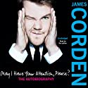 May I Have Your Attention Please? Hörbuch von James Corden Gesprochen von: James Corden