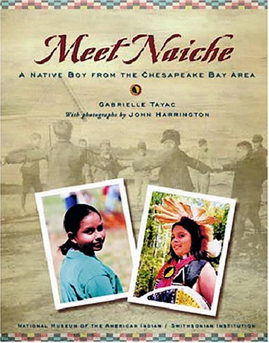 Meet Naiche: A Native Boy from the Chesapeake Bay Area (My World: Young Native Americans Today)