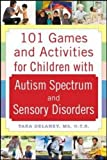 101 Games and Activities for Children With Autism, Asperger's and Sensory Processing Disorders (Family & Relationships)