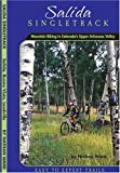 Salida Singletrack: Mountain Biking in Colorado s Upper Arkansas Valley