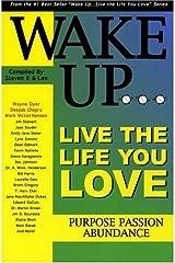 Wake Up, . . Live the Life You Love: Purpose Passion Abundance Paperback