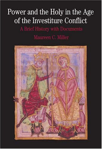 Power and the Holy in the Age of the Investiture Conflict: A Brief History with Documents (The Bedford Series In History And Culture) from Miller, Maureen C.
